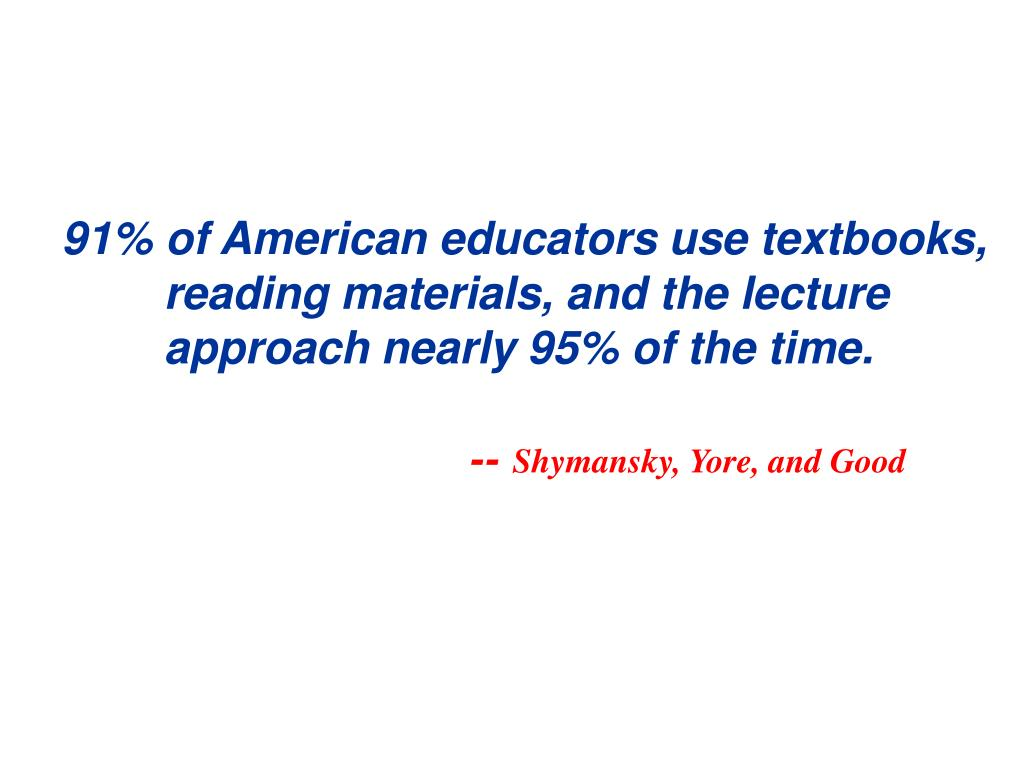 91% of American educators use textbooks, reading materials, and the lecture approach nearly 95% of the time.
