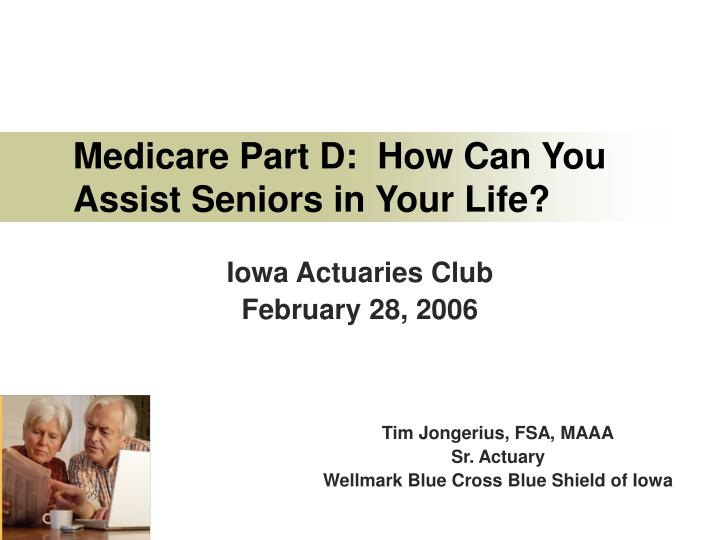 medicare part d how can you assist seniors in your life