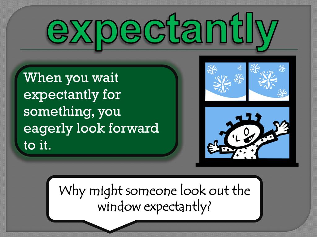 expectantly