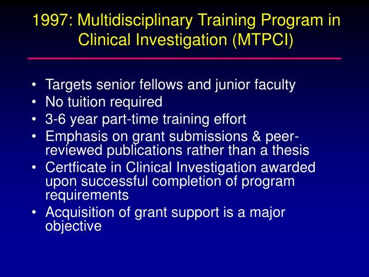 1997: Multidisciplinary Training Program in Clinical Investigation (MTPCI)
