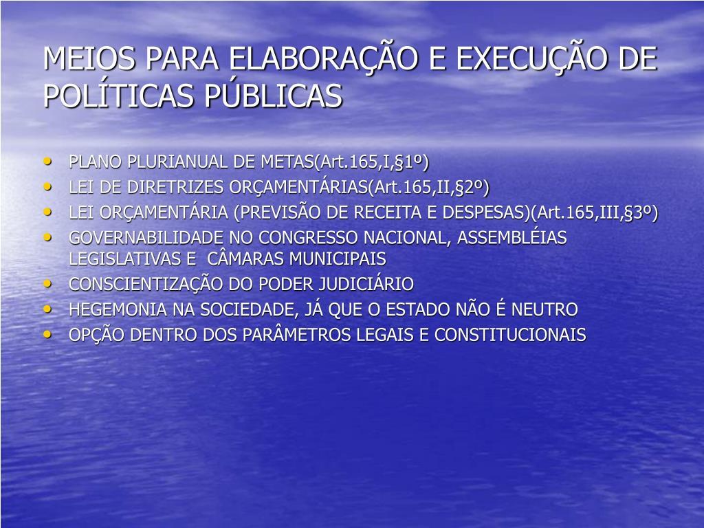 MEIOS PARA ELABORAÇÃO E EXECUÇÃO DE POLÍTICAS PÚBLICAS