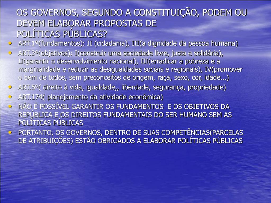 OS GOVERNOS, SEGUNDO A CONSTITUIÇÃO, PODEM OU DEVEM ELABORAR PROPOSTAS DE