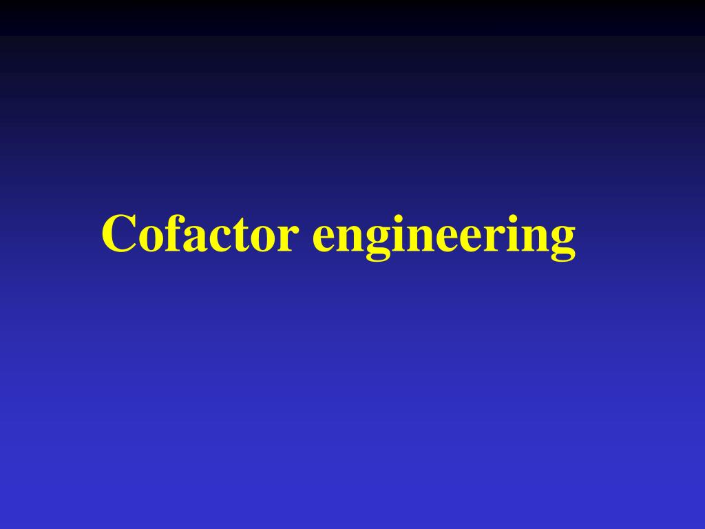 Cofactor engineering