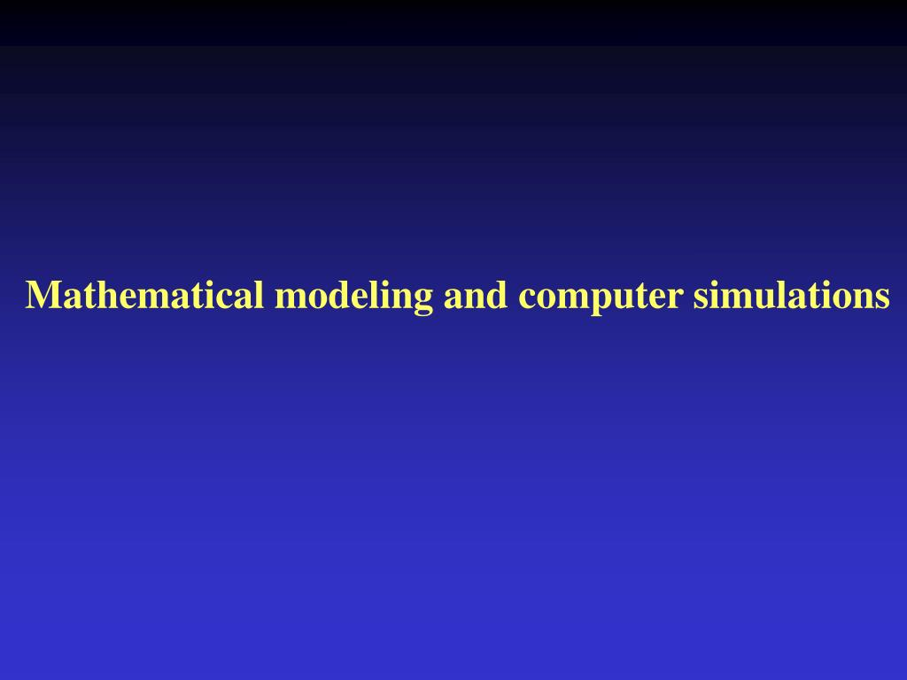Mathematical modeling and computer simulations