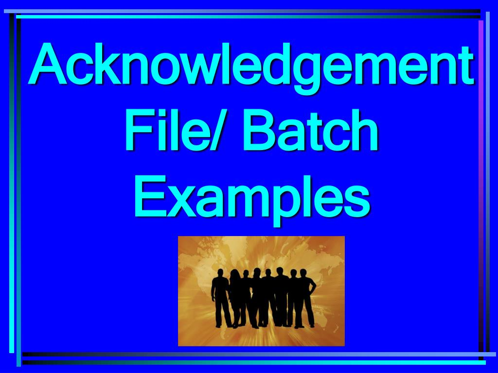 Acknowledgement File/ Batch Examples