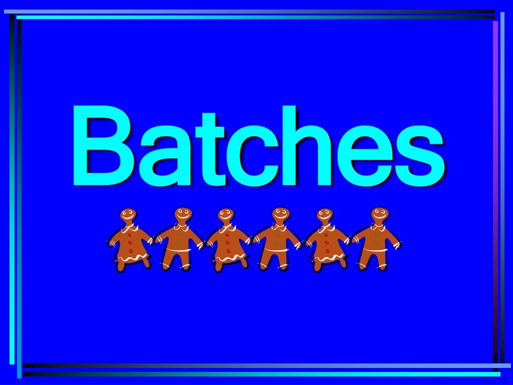 Batches