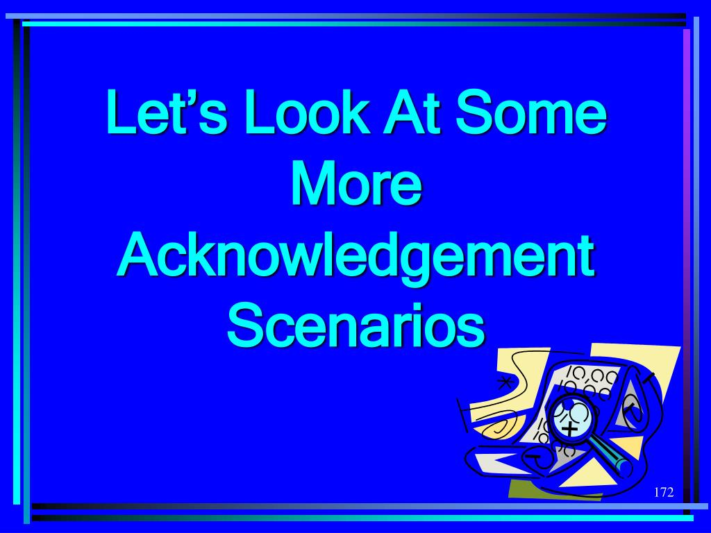 Let's Look At Some More Acknowledgement Scenarios