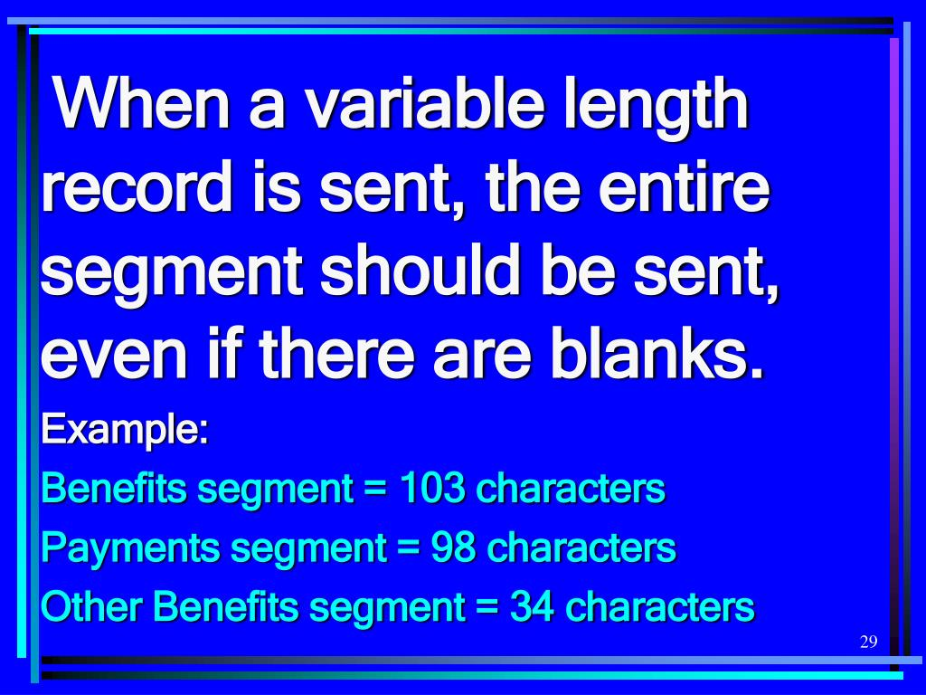 When a variable length record is sent, the entire segment should be sent, even if there are blanks.