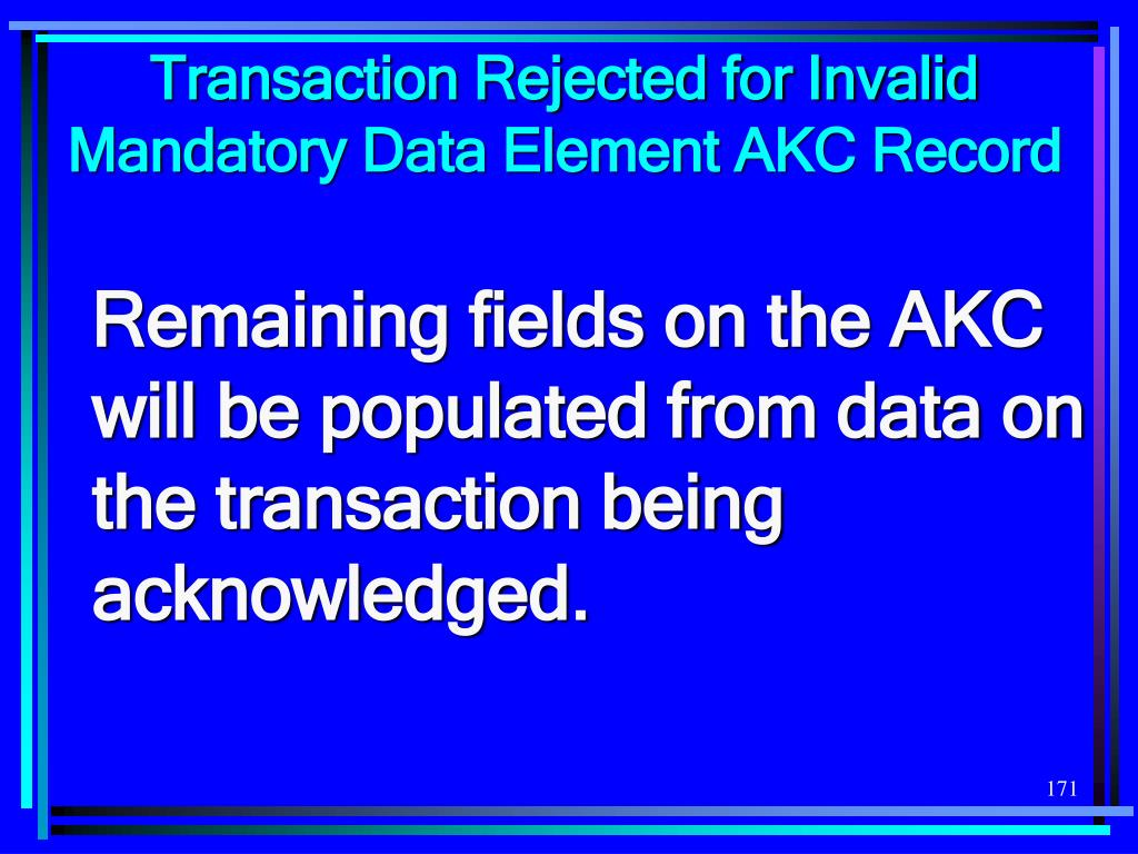 Transaction Rejected for Invalid Mandatory Data Element AKC Record