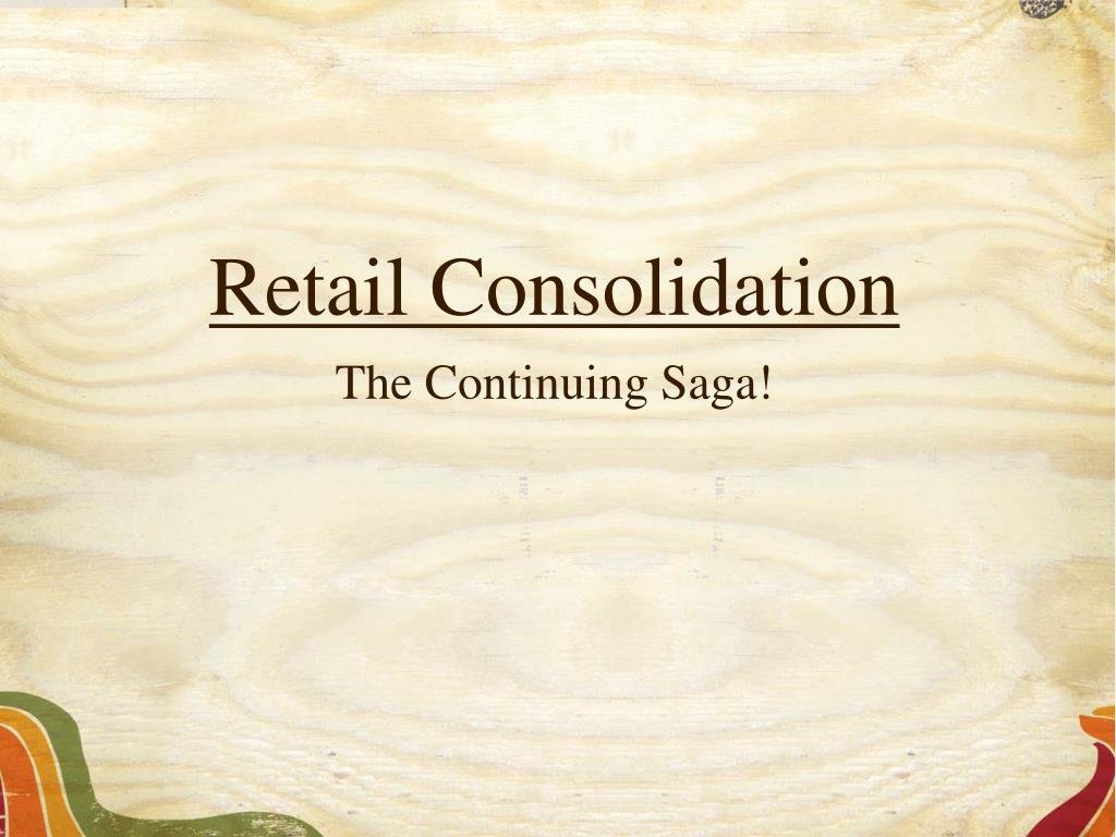 retail consolidation the continuing saga