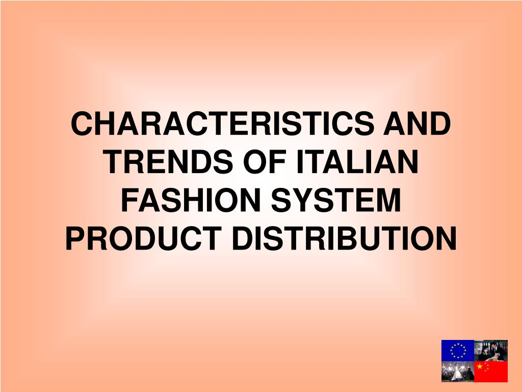 CHARACTERISTICS AND TRENDS OF ITALIAN FASHION SYSTEM PRODUCT DISTRIBUTION