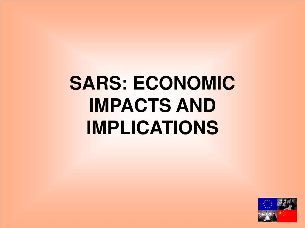 SARS: ECONOMIC IMPACTS AND IMPLICATIONS