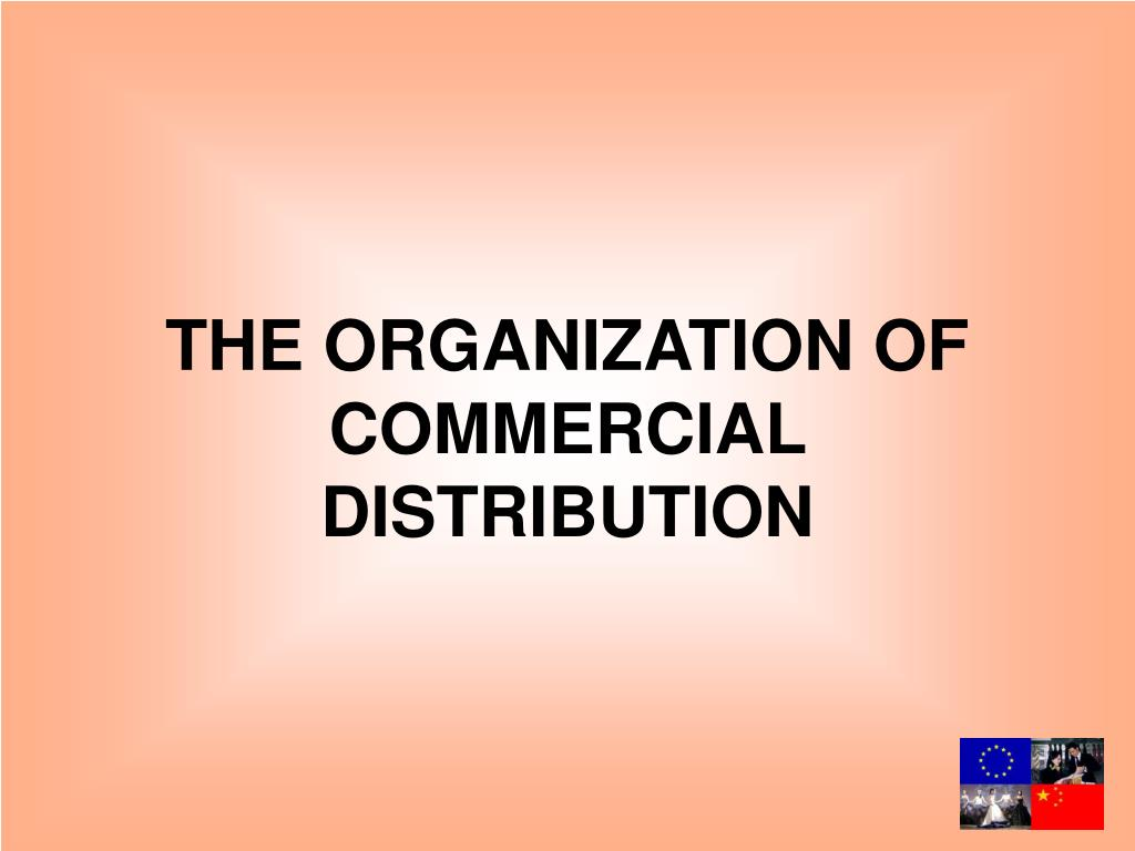 THE ORGANIZATION OF COMMERCIAL DISTRIBUTION
