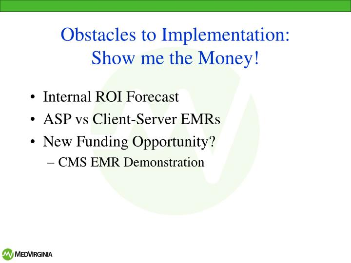 Obstacles to implementation show me the money