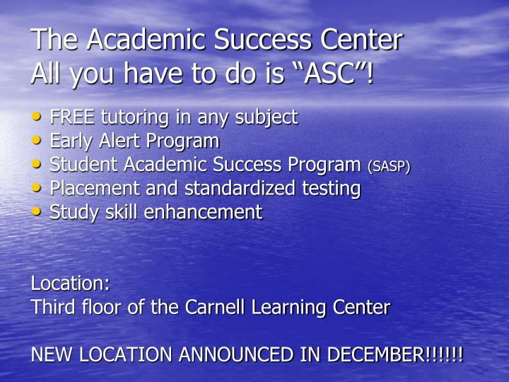 The academic success center all you have to do is asc