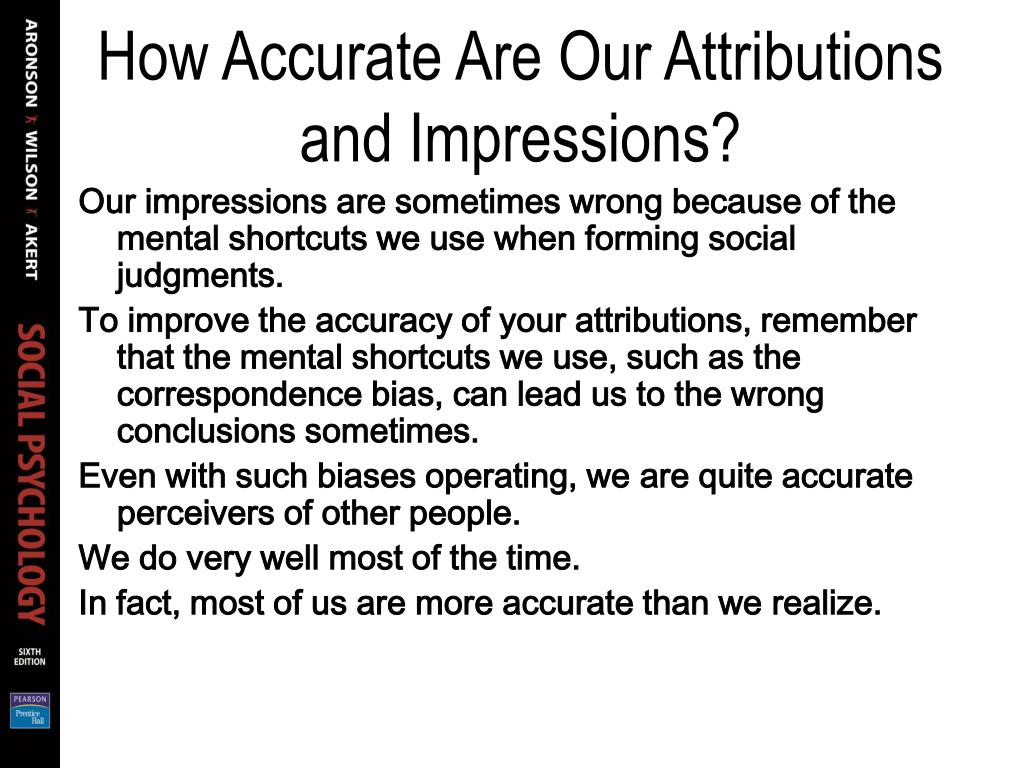 How Accurate Are Our Attributions and Impressions?