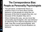 the correspondence bias people as personality psychologists47