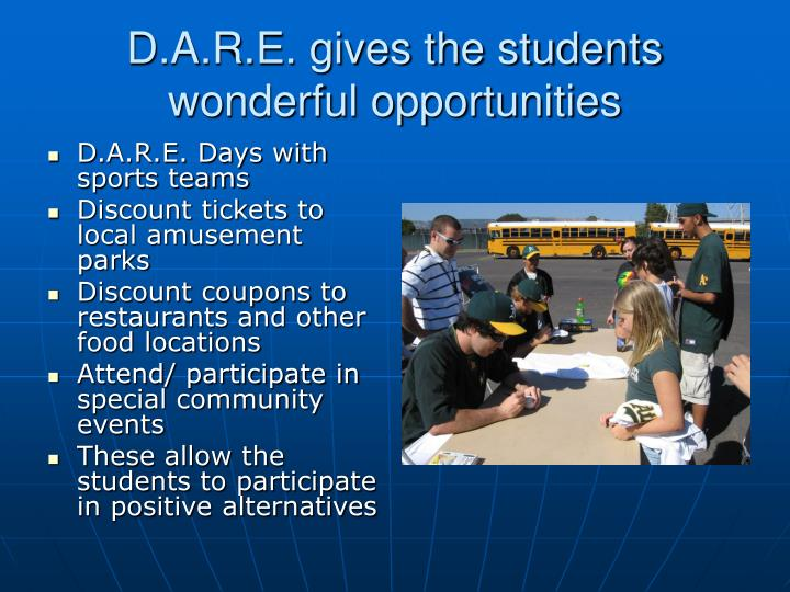 D.A.R.E. gives the students wonderful opportunities