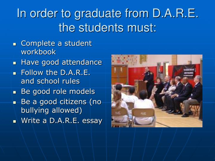 In order to graduate from D.A.R.E. the students must: