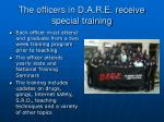 the officers in d a r e receive special training