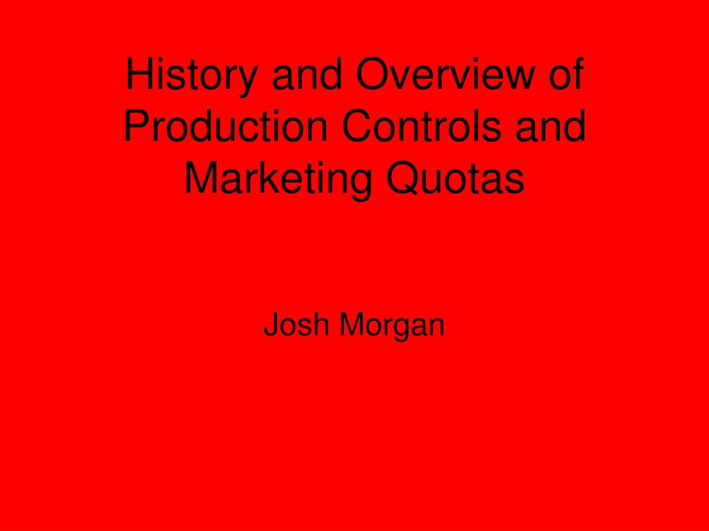 History and Overview of Production Controls and Marketing Quotas