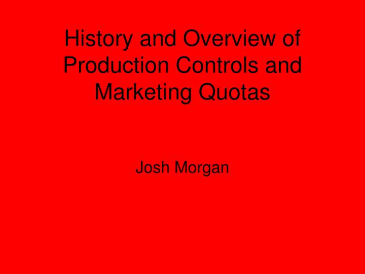 History and overview of production controls and marketing quotas l.jpg