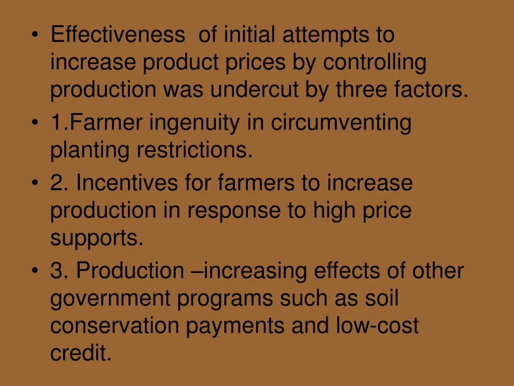 Effectiveness  of initial attempts to increase product prices by controlling production was undercut by three factors.