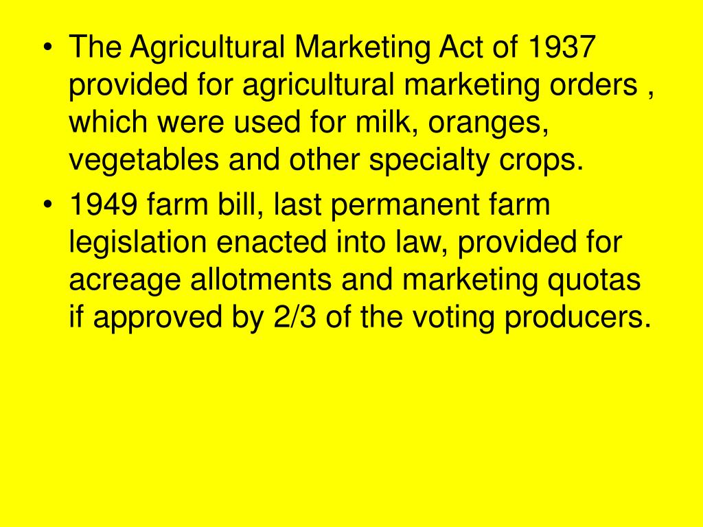 The Agricultural Marketing Act of 1937 provided for agricultural marketing orders , which were used for milk, oranges, vegetables and other specialty crops.