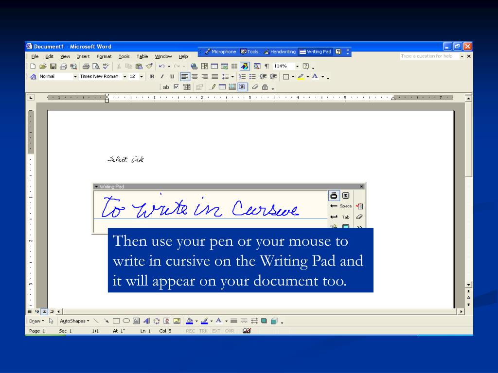 Then use your pen or your mouse to write in cursive on the Writing Pad and it will appear on your document too.
