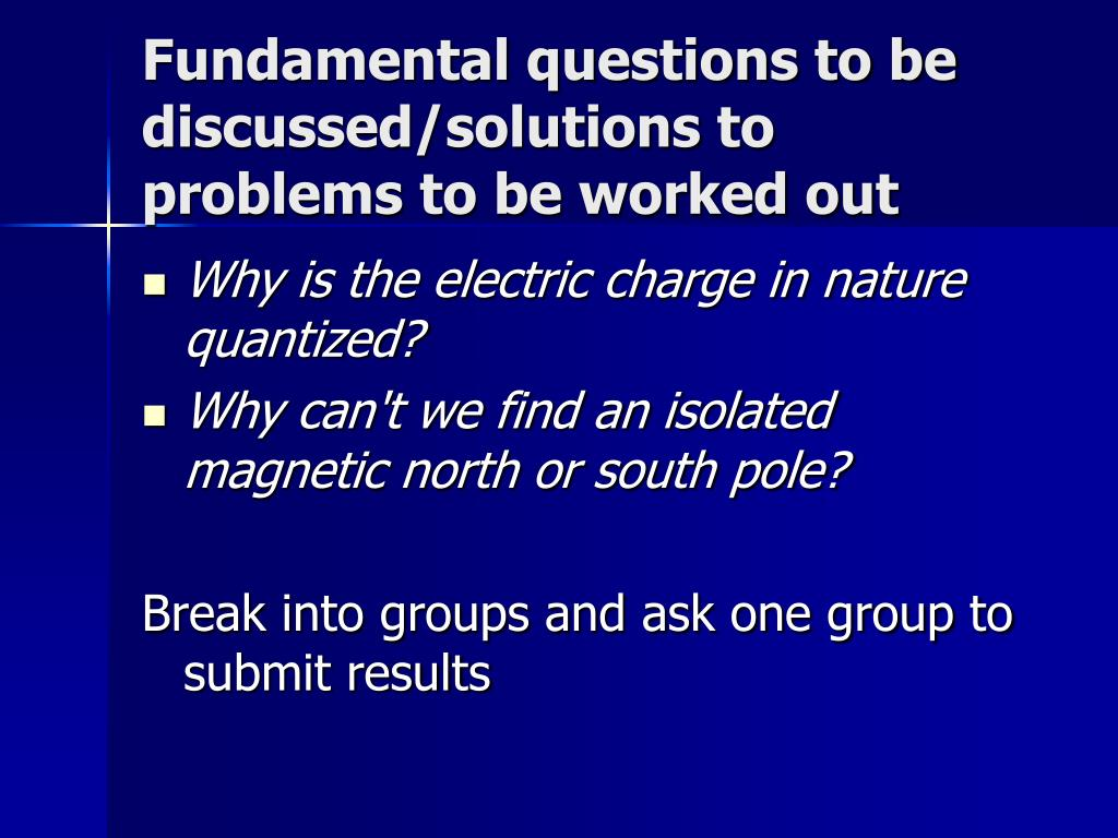 Fundamental questions to be discussed/solutions to problems to be worked out