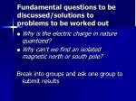 fundamental questions to be discussed solutions to problems to be worked out