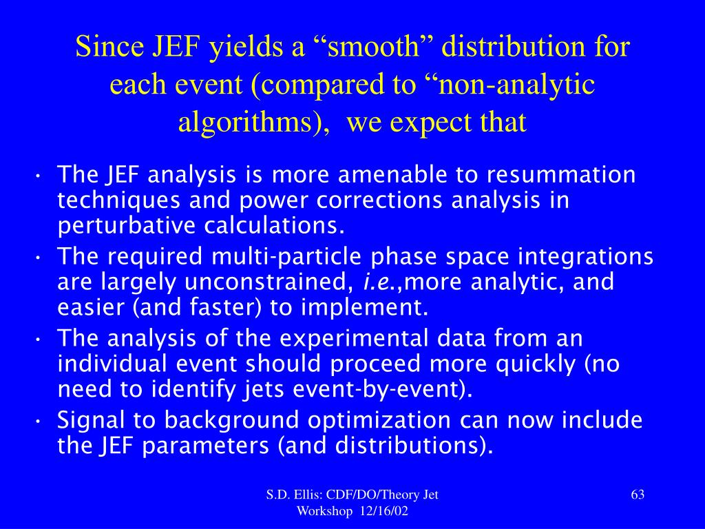 """Since JEF yields a """"smooth"""" distribution for each event (compared to """"non-analytic algorithms),  we expect that"""