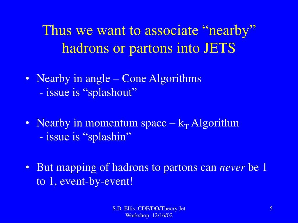"""Thus we want to associate """"nearby"""" hadrons or partons into JETS"""
