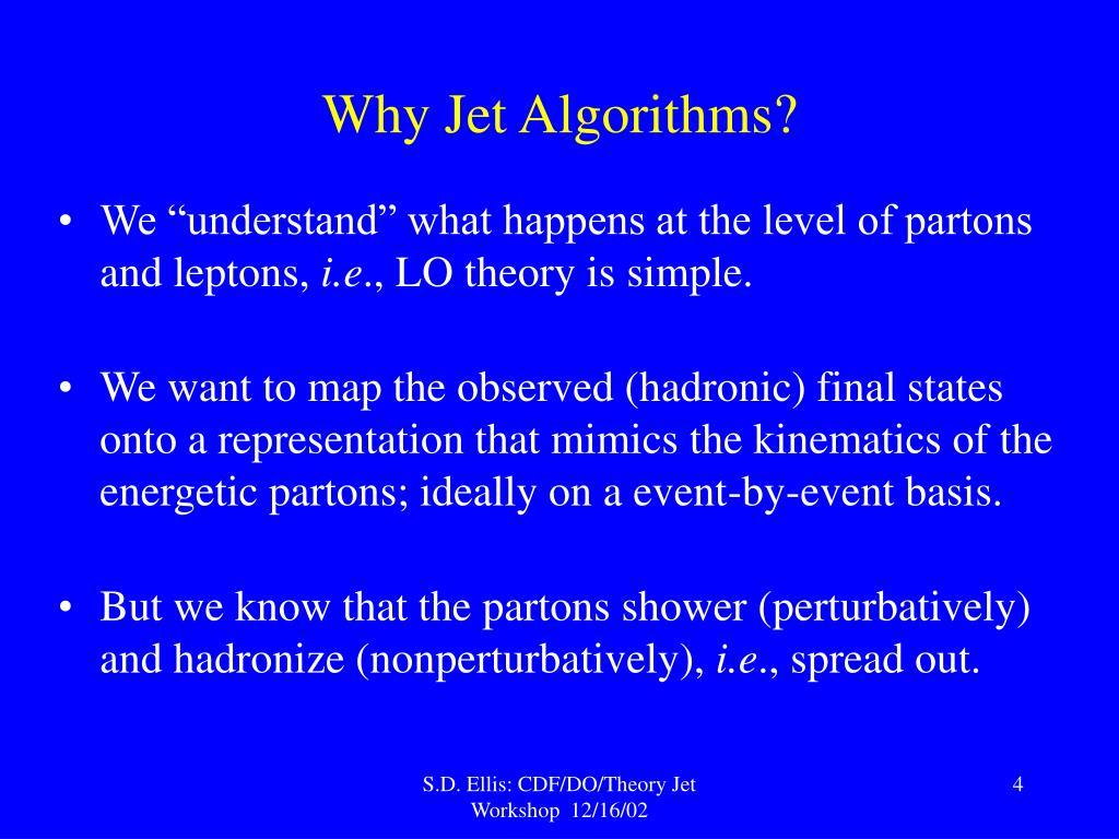 Why Jet Algorithms?