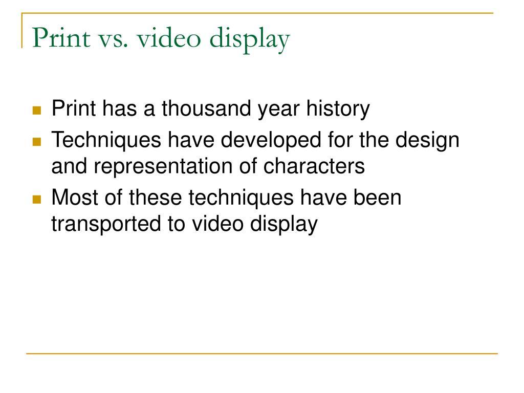 Print vs. video display
