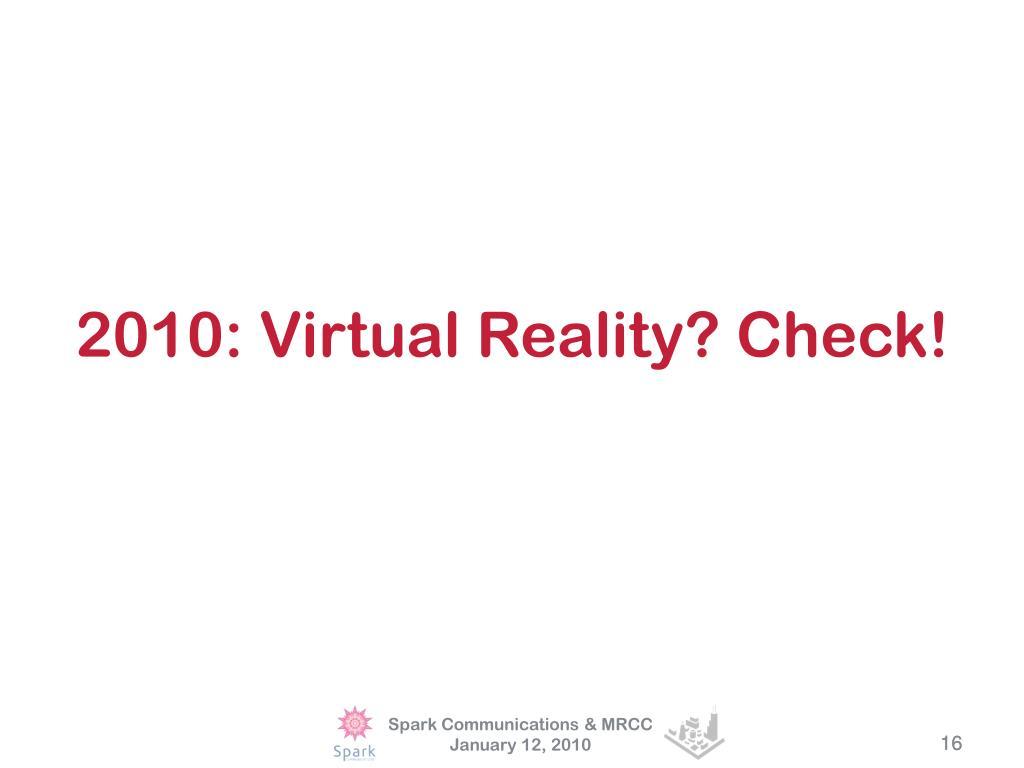 2010: Virtual Reality? Check!