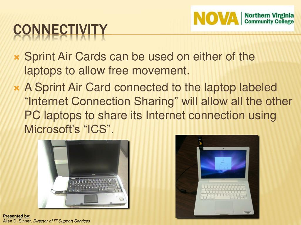 Sprint Air Cards can be used on either of the laptops to allow free movement.