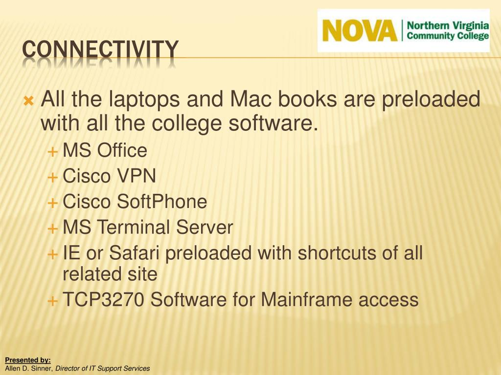 All the laptops and Mac books are preloaded with all the college software.