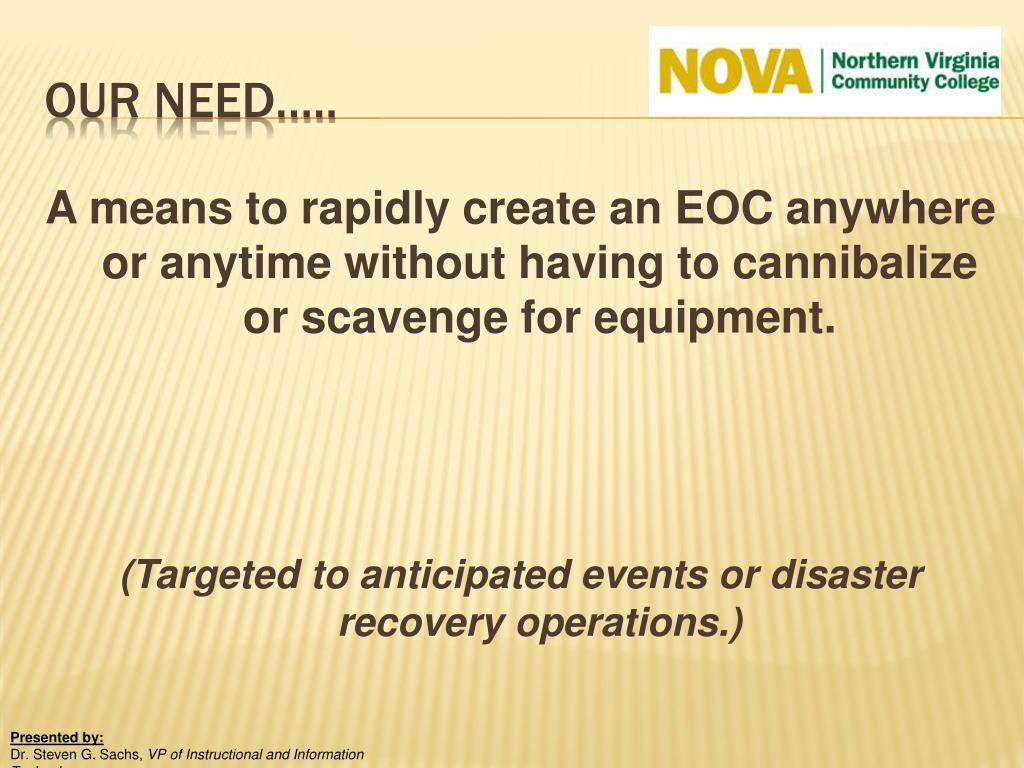 A means to rapidly create an EOC anywhere or anytime without having to cannibalize or scavenge for equipment.