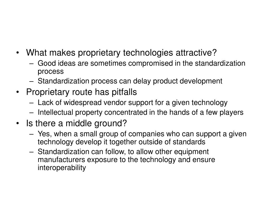 What makes proprietary technologies attractive?