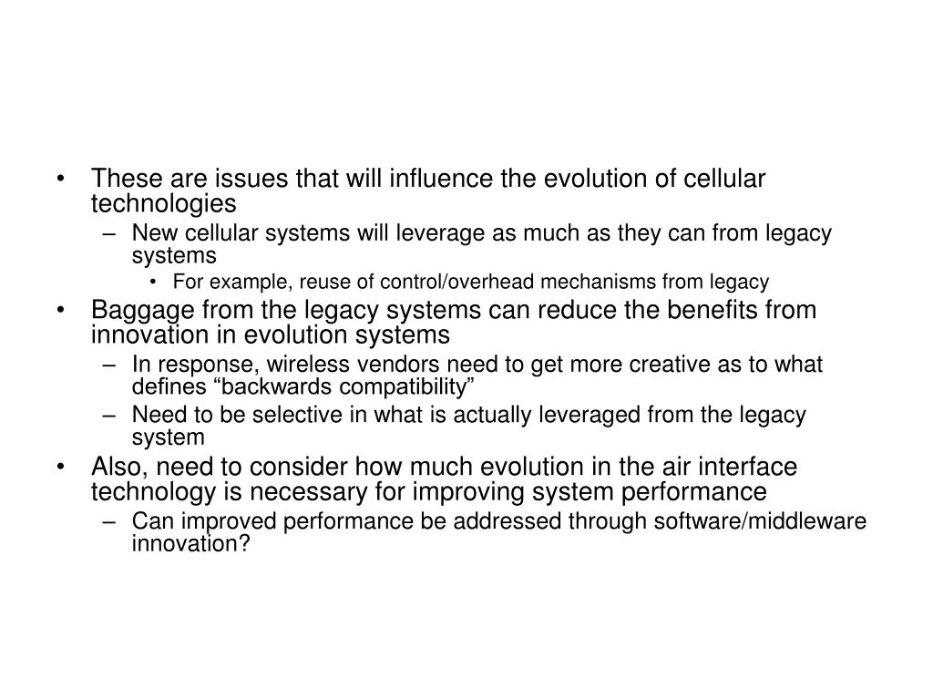 These are issues that will influence the evolution of cellular technologies