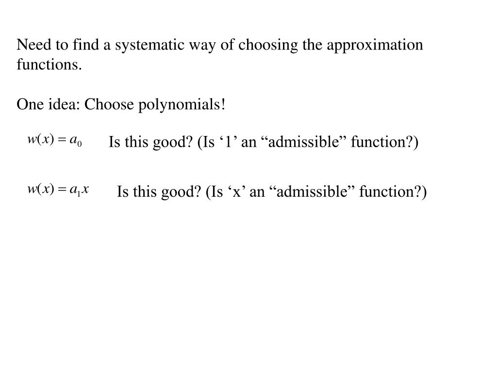 Need to find a systematic way of choosing the approximation functions.