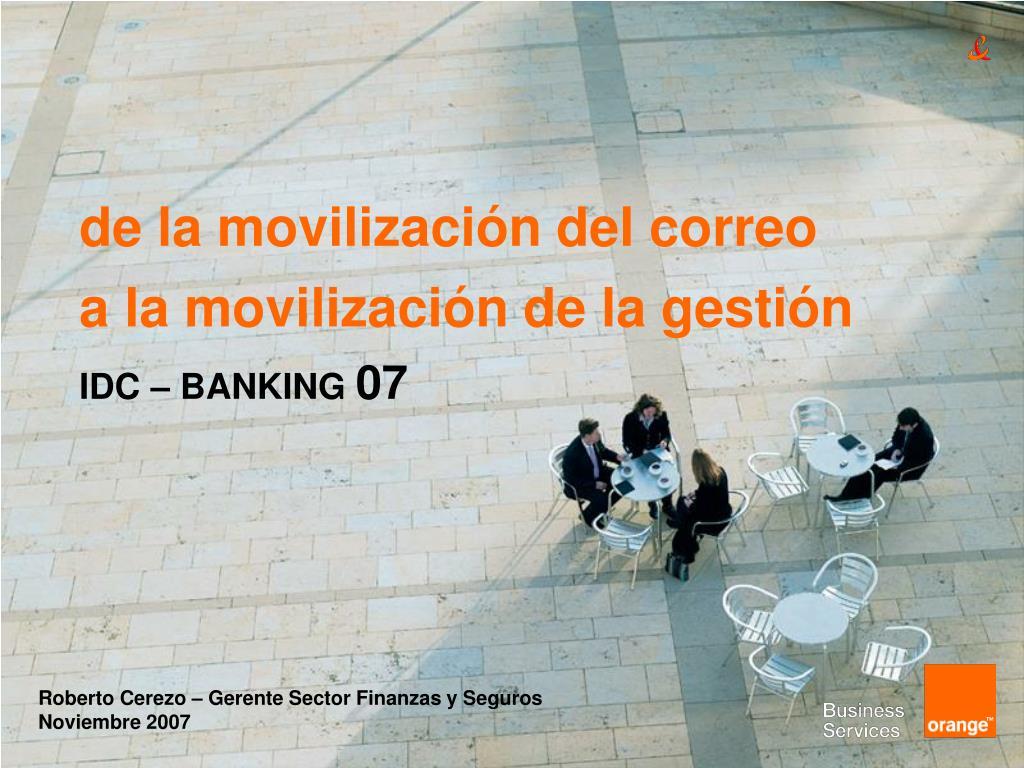 de la movilizaci n del correo a la movilizaci n de la gesti n idc banking 07