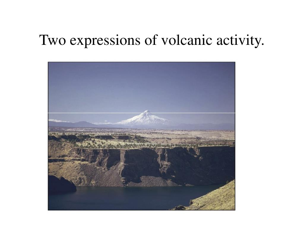 Two expressions of volcanic activity.