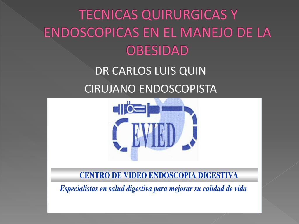 TECNICAS QUIRURGICAS Y ENDOSCOPICAS EN EL MANEJO DE LA OBESIDAD