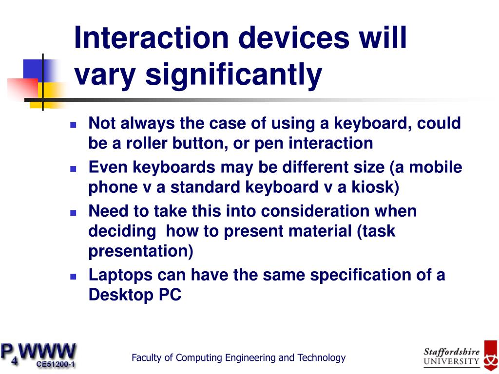Interaction devices will vary significantly