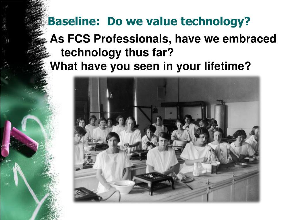 Baseline:  Do we value technology?