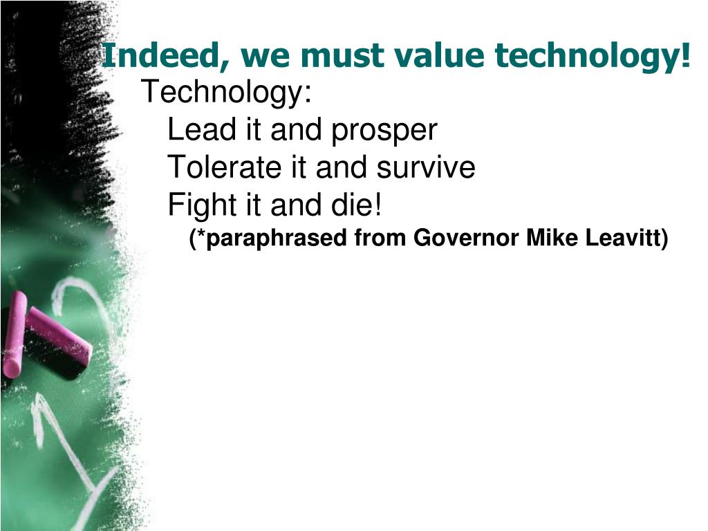 Indeed, we must value technology!