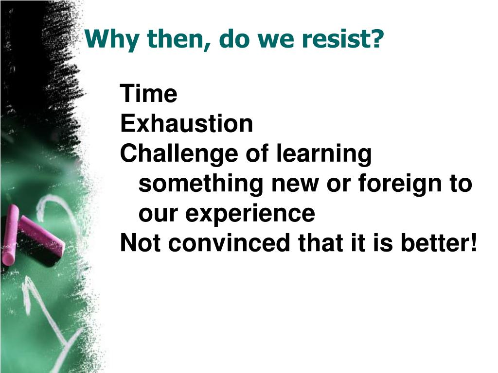 Why then, do we resist?
