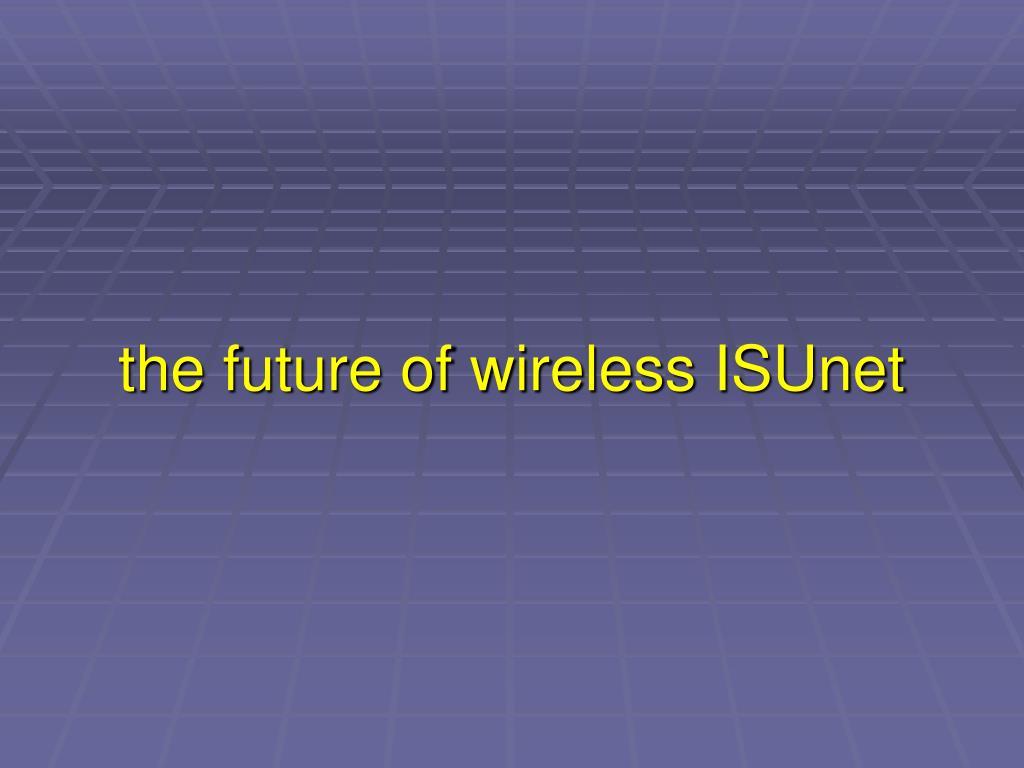 the future of wireless ISUnet